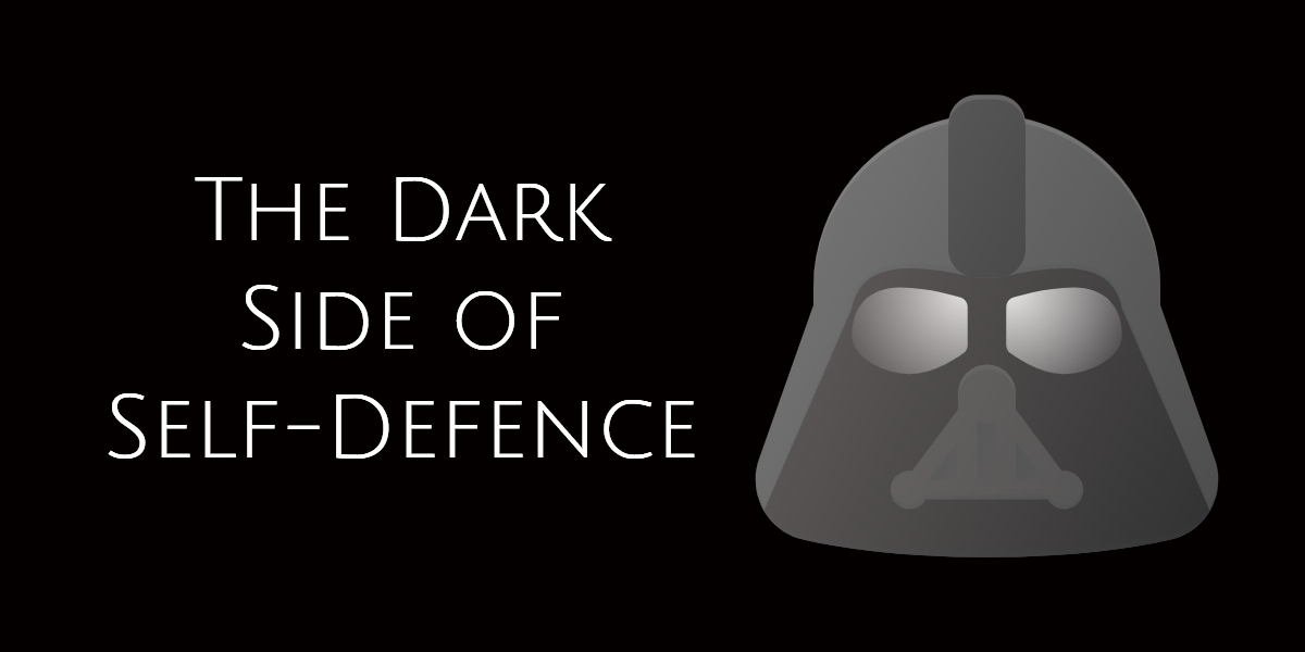 The Dark Side Of Self-Defence